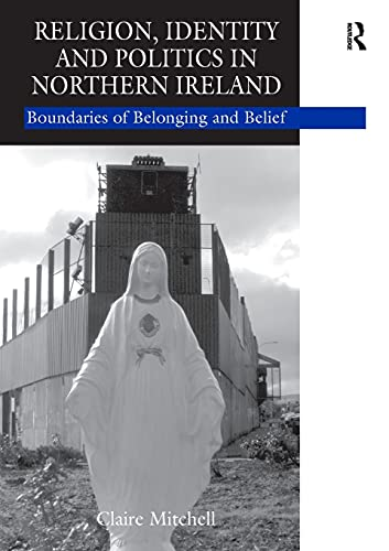 9780754641551: Religion, Identity and Politics in Northern Ireland: Boundaries of Belonging and Belief