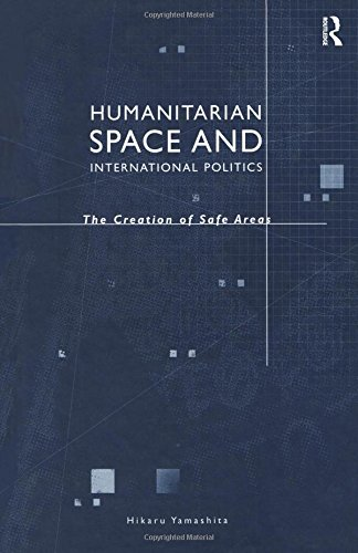 9780754641636: Humanitarian Space and International Politics: The Creation of Safe Areas