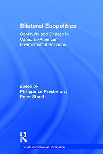 9780754641773: Bilateral Ecopolitics: Continuity and Change in Canadian-American Environmental Relations (Global Environmental Governance)