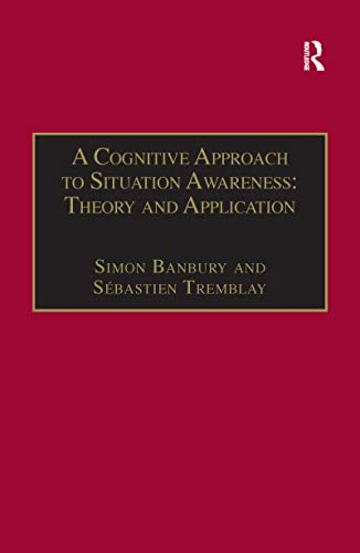 9780754641988: A Cognitive Approach To Situation Awareness: Theory And Application