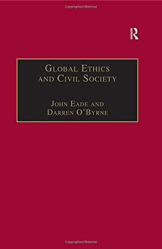 Global Ethics And Civil Society (Ethics and: John Eade (Editor),