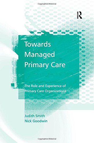 9780754642275: Towards Managed Primary Care: The Role and Experience of Primary Care Organizations