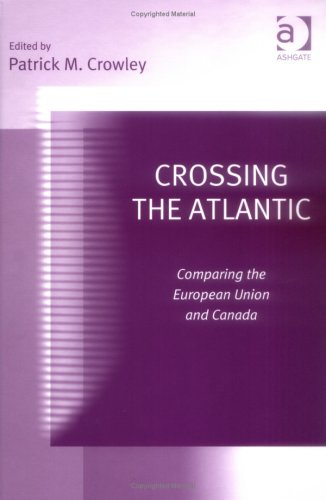9780754642466: Crossing the Atlantic: Comparing the European Union and Canada
