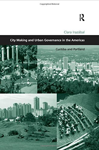 City Making And Urban Governance In The Americas: Curitiba And Portland (Design and the Built ...