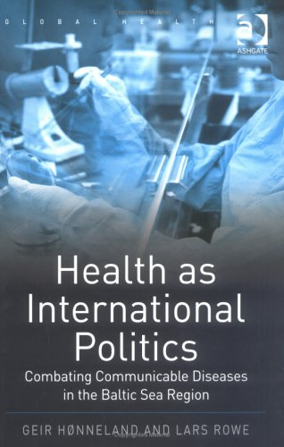 9780754642565: Health As International Politics: Combating Communicable Disease in the Baltic Sea Region (Global Health)