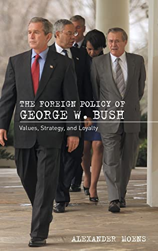 9780754642749: The Foreign Policy of George W. Bush: Values, Strategy, and Loyalty