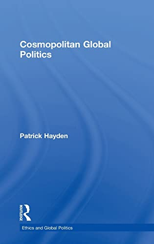 9780754642763: Cosmopolitan Global Politics (Ethics and Global Politics)