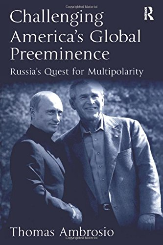 Challenging America's Global Preeminence: Russia's Quest for Multipolarity: Thomas Ambrosio