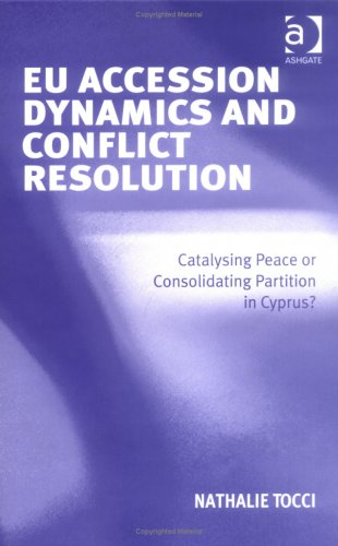 9780754643104: EU Accession Dynamics And Conflict Resolution: Catalysing Peace Or Consolidating Partition In Cyprus?