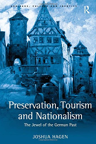 9780754643241: Preservation, Tourism and Nationalism: The Jewel of the German Past (Heritage, Culture and Identity)