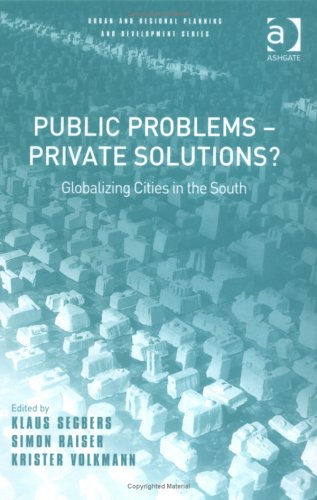 Public Problems - Private Solutions?: Globalizing Cities In The South (Urban and Regional Planning ...