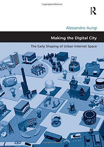 9780754643647: Making the Digital City: The Early Shaping of Urban Internet Space (Design and the Built Environment)
