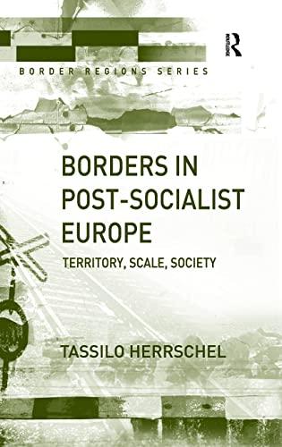 Borders in Post-Socialist Europe: Territory, Scale, Society (Border Regions Series): Tassilo ...
