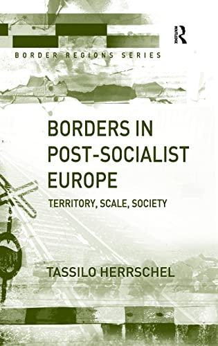 9780754643845: Borders in Post-Socialist Europe: Territory, Scale, Society (Border Regions Series)