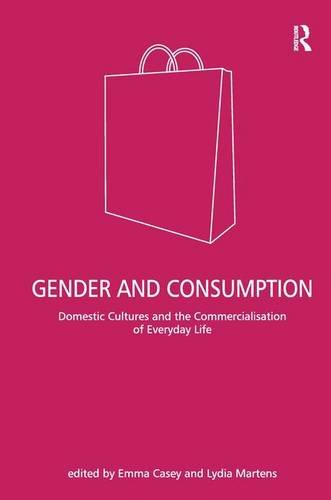 9780754643869: Gender and Consumption: Domestic Cultures and the Commercialisation of Everday Life: Domestic Cultures and the Commercialisation of Everyday Life