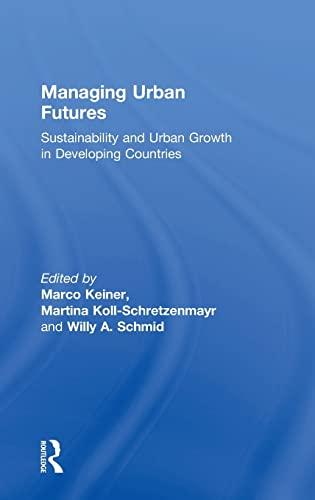 Managing Urban Futures: Sustainability and Urban Growth: Keiner, M Koll-Schretzenmayr,