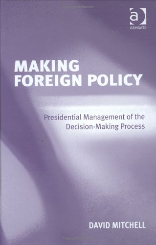 9780754644637: Making Foreign Policy: Presidential Management Of The Decision-making Process