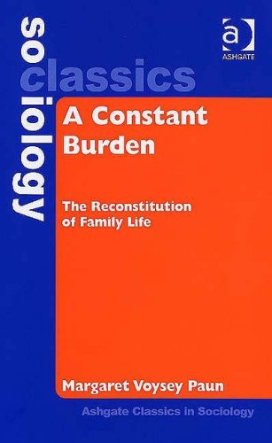 9780754644705: A Constant Burden: The Reconstitution of Family Life (Ashgate Classics in Sociology) (Ashgate Classics in Sociology)