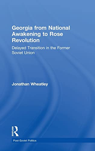 9780754645030: Georgia from National Awakening to Rose Revolution: Delayed Transition in the Former Soviet Union (Post-Soviet Politics)