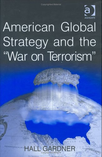 American Global Strategy And the War on Terrorism: Gardner, Hall