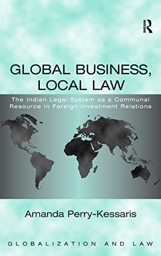 9780754645252: Global Business, Local Law: The Indian Legal System As a Communal Resource in Foreign Investment Relations