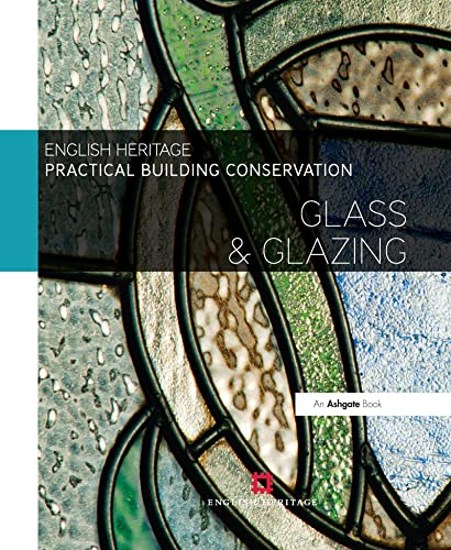9780754645573: Practical Building Conservation: Glass and Glazing (Volume 5)
