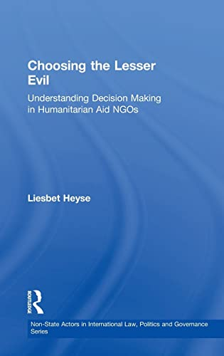 9780754646129: Choosing the Lesser Evil: Understanding Decision Making in Humanitarian Aid NGOs (Non-State Actors in International Law, Politics and Governance Series)