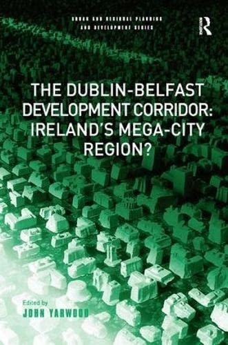 9780754647027: The Dublin-Belfast Development Corridor: Ireland's Mega-City Region? (Urban and Regional Planning and Development Series)