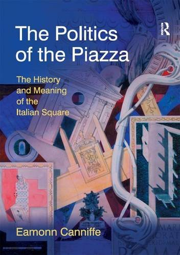 9780754647164: The Politics of the Piazza: The History and Meaning of the Italian Square (Design and the Built Environment)