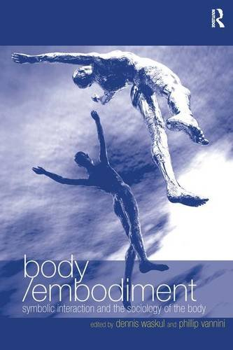 9780754647263: Body/Embodiment: Symbolic Interaction and the Sociology of the Body