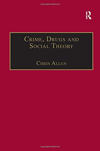 9780754647423: Crime, Drugs and Social Theory: A Phenomenological Approach