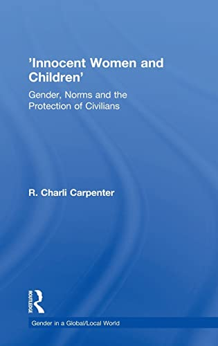 9780754647454: 'Innocent Women and Children': Gender, Norms and the Protection of Civilians (Gender in a Global/Local World)