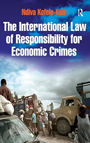 9780754647577: The International Law of Responsibility for Economic Crimes: Holding State Officials Individually Liable for Acts of Fraudulent Enrichment