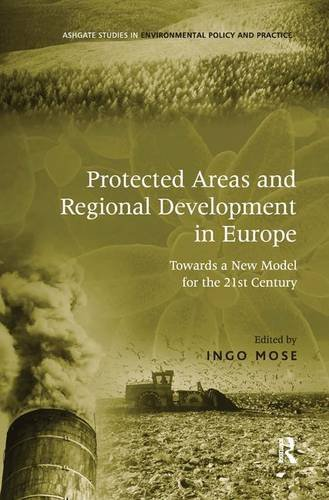 9780754648017: Protected Areas and Regional Development in Europe: Towards a New Model for the 21st Century (Routledge Studies in Environmental Policy and Practice)