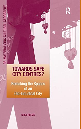 Towards Safe City Centres? (Re-Materialising Cultural Geography): Gesa Helms