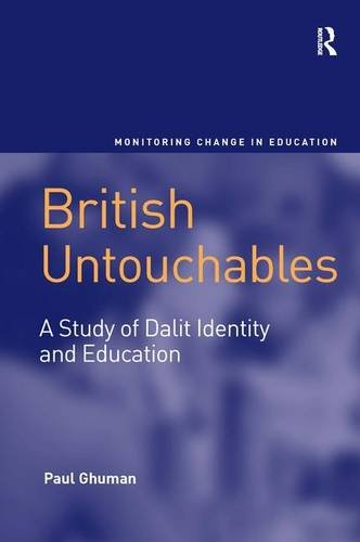 British Untouchables: A Study of Dalit Identity and Education (Monitoring Change in Education): ...