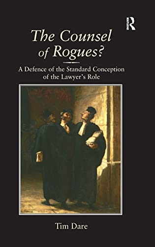 9780754649007: The Counsel of Rogues?: A Defence of the Standard Conception of the Lawyer's Role