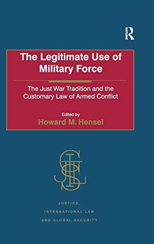 The Legitimate Use of Military Force: The Just War Tradition and the Customary Law of Armed ...