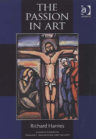 9780754650102: The Passion in Art (Routledge Studies in Theology, Imagination and the Arts)