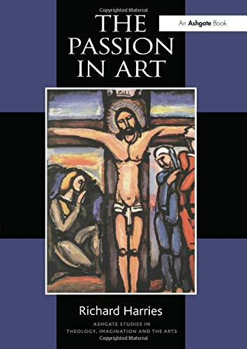 9780754650119: The Passion in Art (Routledge Studies in Theology, Imagination and the Arts)