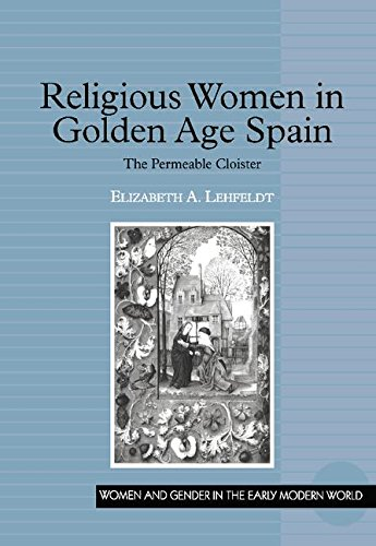 9780754650232: Religious Women in Golden Age Spain: The Permeable Cloister (Women and Gender in the Early Modern World)