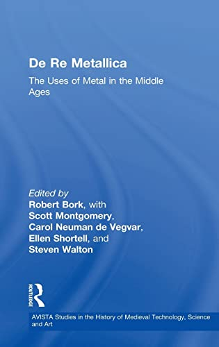 9780754650485: De Re Metallica: The Uses of Metal in the Middle Ages (AVISTA Studies in the History of Medieval Technology, Science and Art)