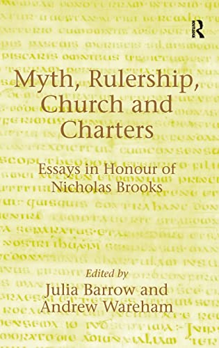 9780754651208: Myth, Rulership, Church and Charters: Essays in Honour of Nicholas Brooks