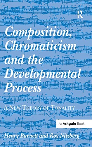 Composition, Chromaticism and the Developmental Process: A New Theory of Tonality (Hardback): Henry...