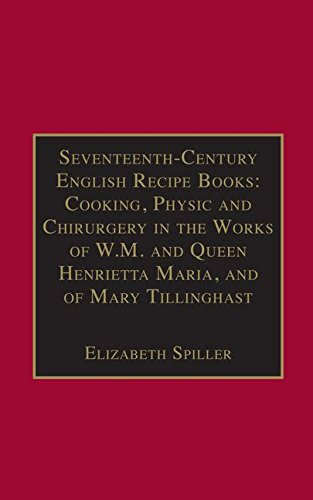 9780754651956: Seventeenth-Century English Recipe Books: Cooking, Physic and Chirurgery in the Works of W.M. and Queen Henrietta Maria, and of Mary Tillinghast: of Essential Works Series III, Part Three
