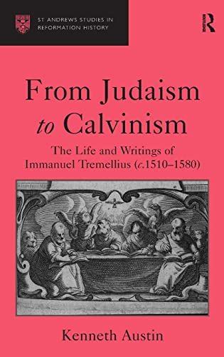 9780754652335: From Judaism to Calvinism: The Life and Writings of Immanuel Tremellius (C. 1510-1580)