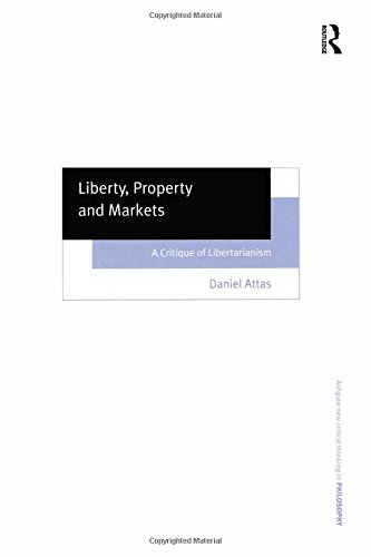 9780754652588: Liberty, Property and Markets: A Critique of Libertarianism (Ashgate New Critical Thinking in Philosophy)