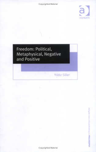 9780754652670: Freedom: Political, Metaphysical, Negative and Positive (Ashgate New Critical Thinking in Philosophy)