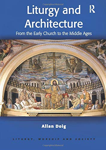 9780754652748: Liturgy and Architecture: From the Early Church to the Middle Ages (Liturgy, Worship and Society Series)
