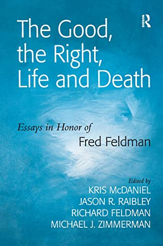 9780754652939: The Good, the Right, Life and Death: Essays in Honor of Fred Feldman